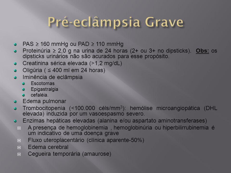 PAS  160 mmHg ou PAD  110 mmHg Proteinúria  2,0 g na urina de 24 horas (2+ ou 3+ no dipsticks). Obs: os dipsticks urinários não são acurados para e