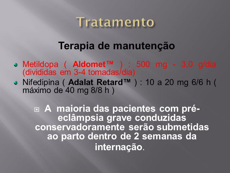 Terapia de manutenção Metildopa ( Aldomet™ ) : 500 mg - 3,0 g/dia (divididas em 3-4 tomadas/dia) Nifedipina ( Adalat Retard™ ) : 10 a 20 mg 6/6 h ( má