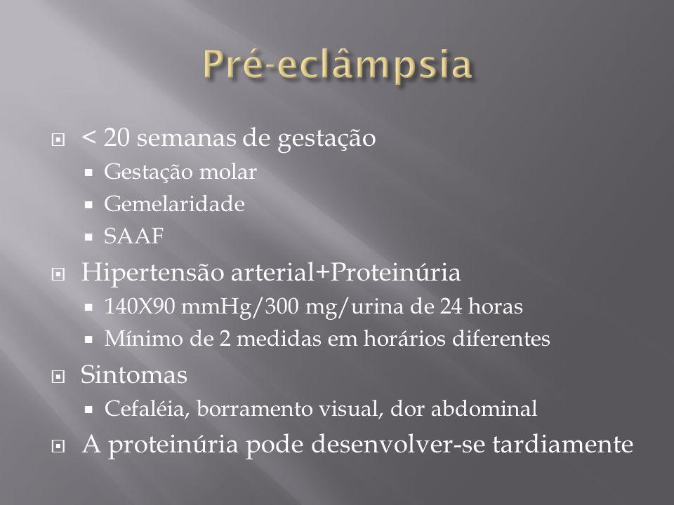  < 20 semanas de gestação  Gestação molar  Gemelaridade  SAAF  Hipertensão arterial+Proteinúria  140X90 mmHg/300 mg/urina de 24 horas  Mínimo d