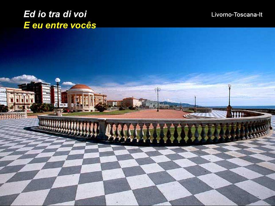 Ed io tra di voi E eu entre vocês Livorno-Toscana-It