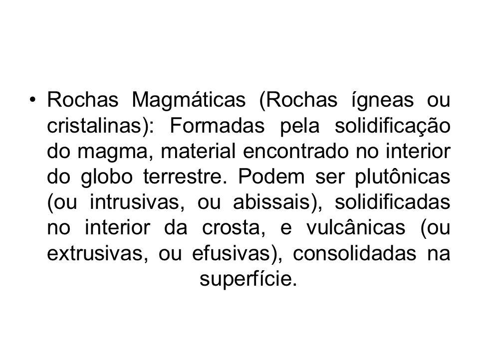 Rochas Magmáticas (Rochas ígneas ou cristalinas): Formadas pela solidificação do magma, material encontrado no interior do globo terrestre. Podem ser