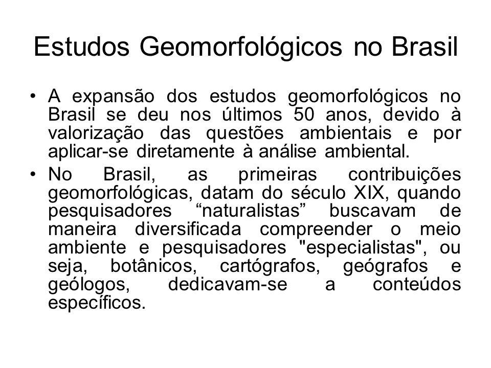 Estudos Geomorfológicos no Brasil A expansão dos estudos geomorfológicos no Brasil se deu nos últimos 50 anos, devido à valorização das questões ambie
