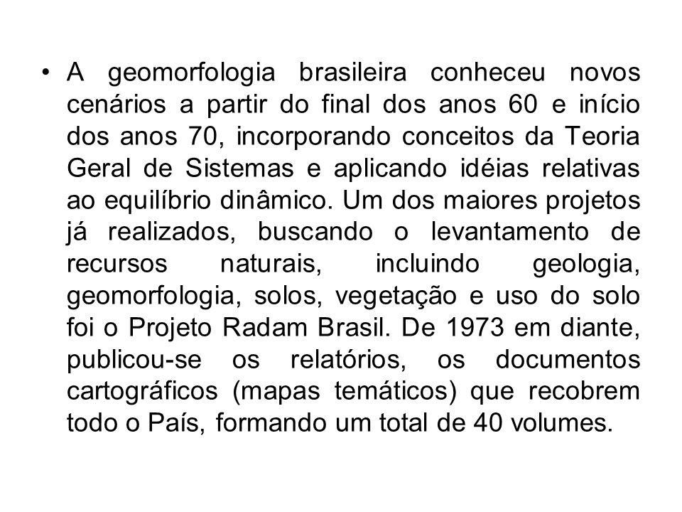 A geomorfologia brasileira conheceu novos cenários a partir do final dos anos 60 e início dos anos 70, incorporando conceitos da Teoria Geral de Siste