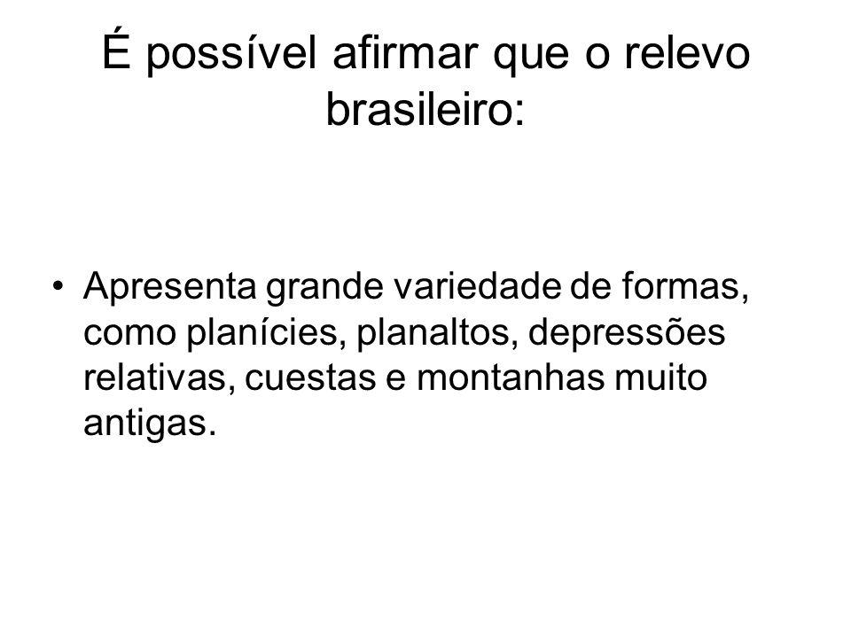 É possível afirmar que o relevo brasileiro: Apresenta grande variedade de formas, como planícies, planaltos, depressões relativas, cuestas e montanhas