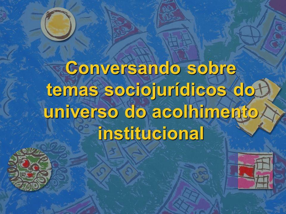Conversando sobre temas sociojurídicos do universo do acolhimento institucional