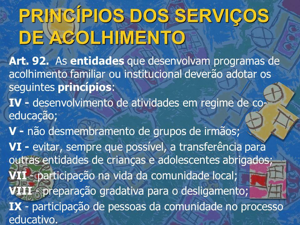 PRINCÍPIOS DOS SERVIÇOS DE ACOLHIMENTO Art.92.