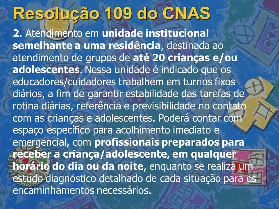 Resolução 109 do CNAS 2. Atendimento em unidade institucional semelhante a uma residência, destinada ao atendimento de grupos de até 20 crianças e/ou