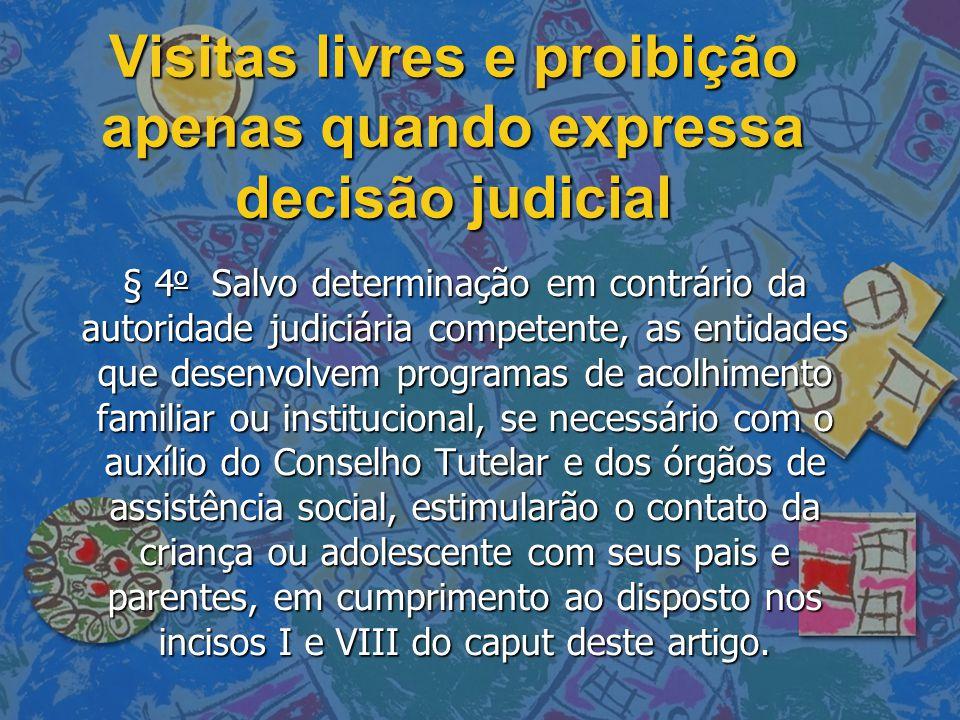 Visitas livres e proibição apenas quando expressa decisão judicial § 4 o Salvo determinação em contrário da autoridade judiciária competente, as entid