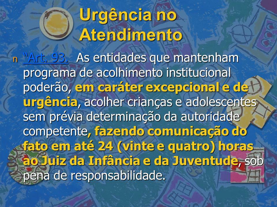 """Urgência no Atendimento n """"Art. 93. As entidades que mantenham programa de acolhimento institucional poderão, em caráter excepcional e de urgência, ac"""