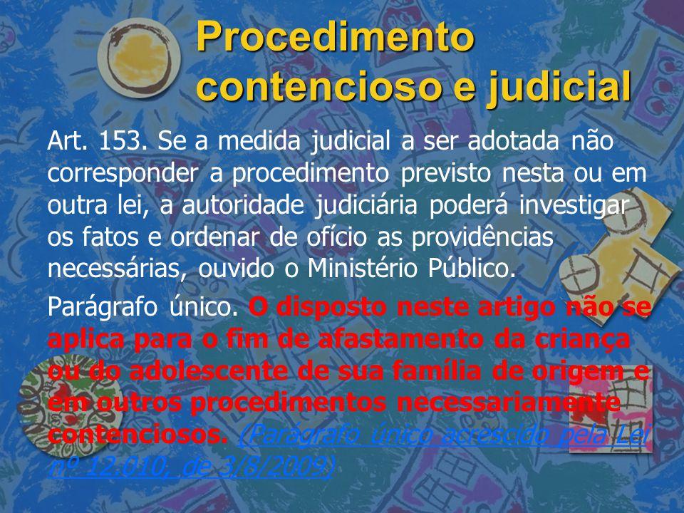 Procedimento contencioso e judicial Art. 153. Se a medida judicial a ser adotada não corresponder a procedimento previsto nesta ou em outra lei, a aut