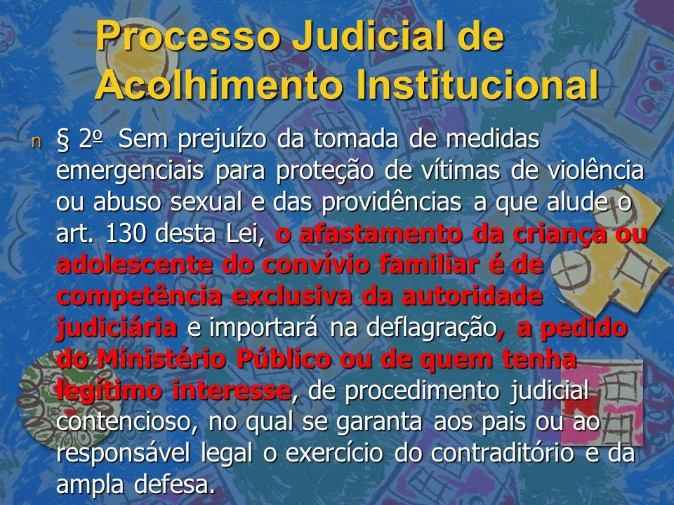 Processo Judicial de Acolhimento Institucional n § 2 o Sem prejuízo da tomada de medidas emergenciais para proteção de vítimas de violência ou abuso sexual e das providências a que alude o art.