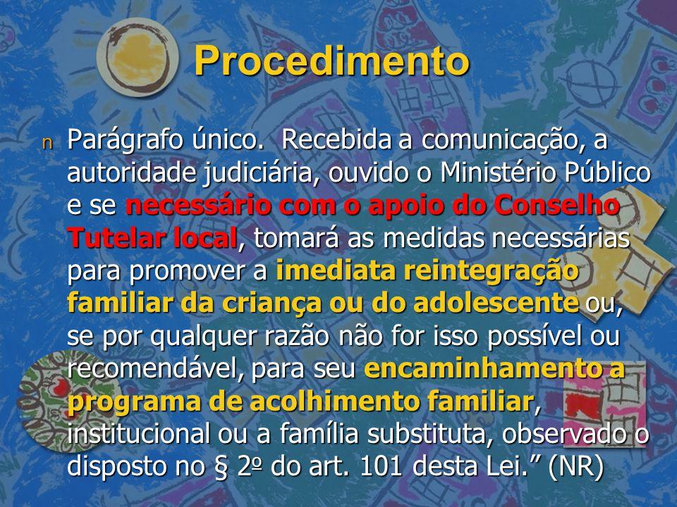 Procedimento n Parágrafo único. Recebida a comunicação, a autoridade judiciária, ouvido o Ministério Público e se necessário com o apoio do Conselho T