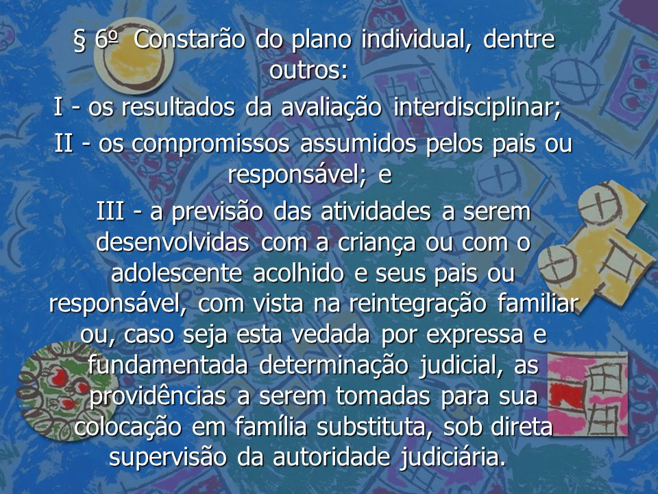 § 6 o Constarão do plano individual, dentre outros: § 6 o Constarão do plano individual, dentre outros: I - os resultados da avaliação interdisciplina