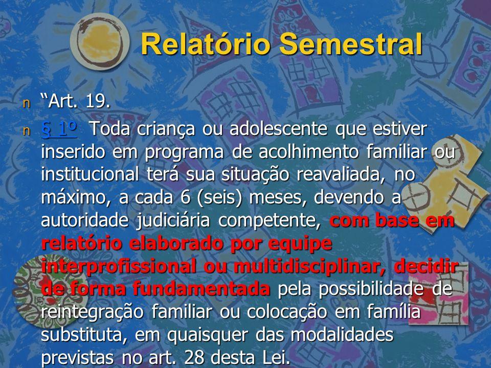 """Relatório Semestral n """"Art. 19. n """"Art. 19. n § 1º Toda criança ou adolescente que estiver inserido em programa de acolhimento familiar ou institucion"""