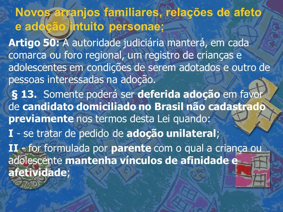 Novos arranjos familiares, relações de afeto e adoção intuito personae; Artigo 50: A autoridade judiciária manterá, em cada comarca ou foro regional,