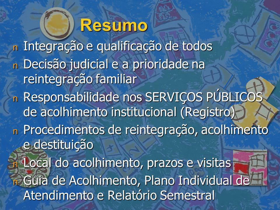 Resumo n Integração e qualificação de todos n Decisão judicial e a prioridade na reintegração familiar n Responsabilidade nos SERVIÇOS PÚBLICOS de aco