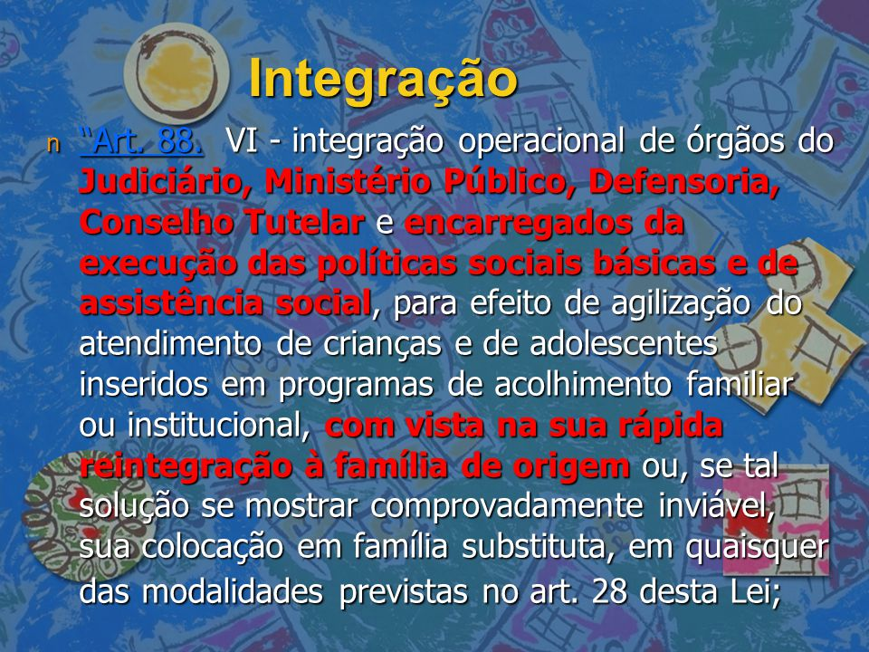 """Integração n """"Art. 88. VI - integração operacional de órgãos do Judiciário, Ministério Público, Defensoria, Conselho Tutelar e encarregados da execuçã"""