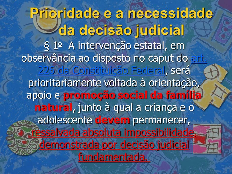 Prioridade e a necessidade da decisão judicial § 1 o A intervenção estatal, em observância ao disposto no caput do art. 226 da Constituição Federal, s
