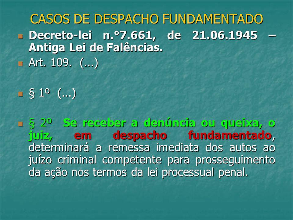 CASOS DE DESPACHO FUNDAMENTADO Decreto-lei n.°7.661, de 21.06.1945 – Antiga Lei de Falências. Decreto-lei n.°7.661, de 21.06.1945 – Antiga Lei de Falê