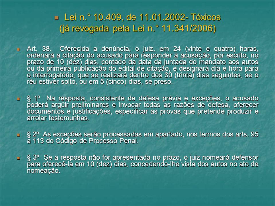 Lei n.° 10.409, de 11.01.2002- Tóxicos Lei n.° 10.409, de 11.01.2002- Tóxicos (já revogada pela Lei n.° 11.341/2006) Art. 38. Oferecida a denúncia, o