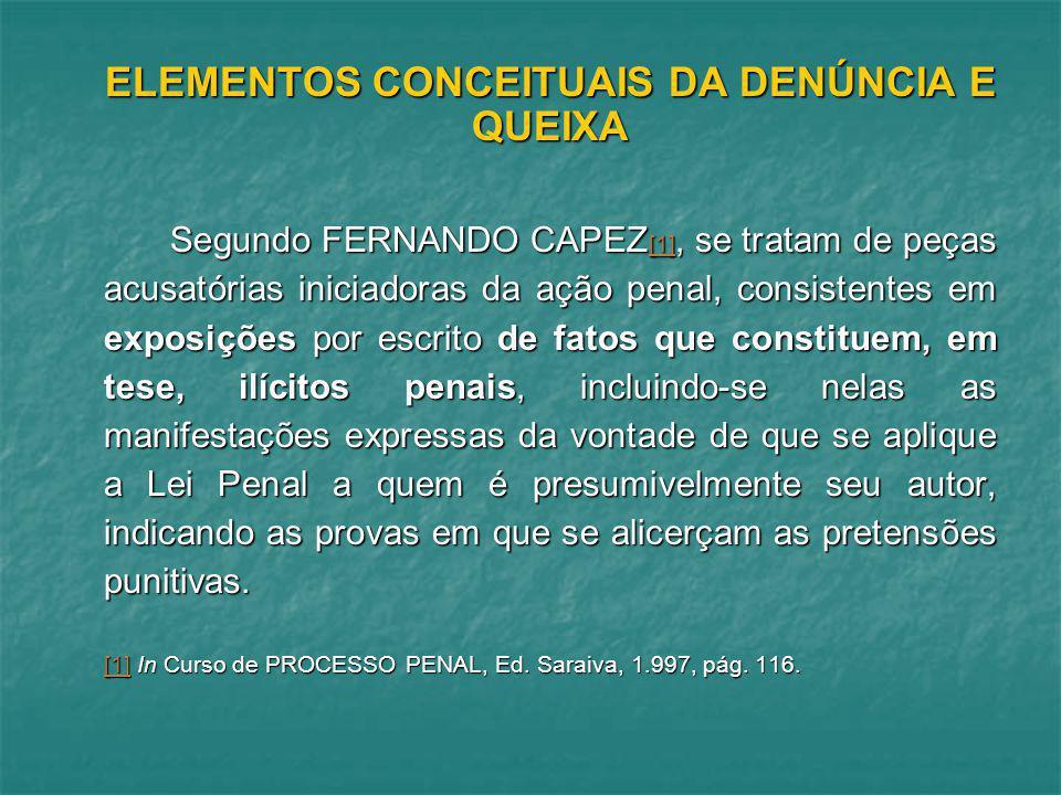 ELEMENTOS CONCEITUAIS DA DENÚNCIA E QUEIXA Segundo FERNANDO CAPEZ [1], se tratam de peças acusatórias iniciadoras da ação penal, consistentes em expos