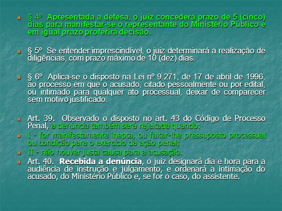 § 4º Apresentada a defesa, o juiz concederá prazo de 5 (cinco) dias para manifestar-se o representante do Ministério Público e em igual prazo proferir