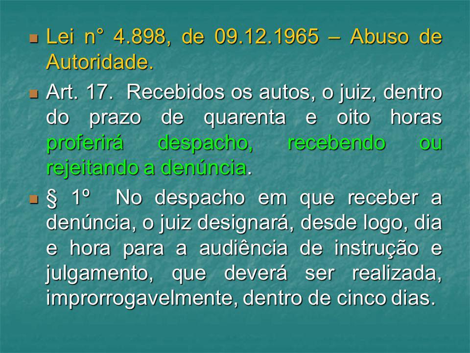 Lei n° 4.898, de 09.12.1965 – Abuso de Autoridade. Lei n° 4.898, de 09.12.1965 – Abuso de Autoridade. Art. 17. Recebidos os autos, o juiz, dentro do p