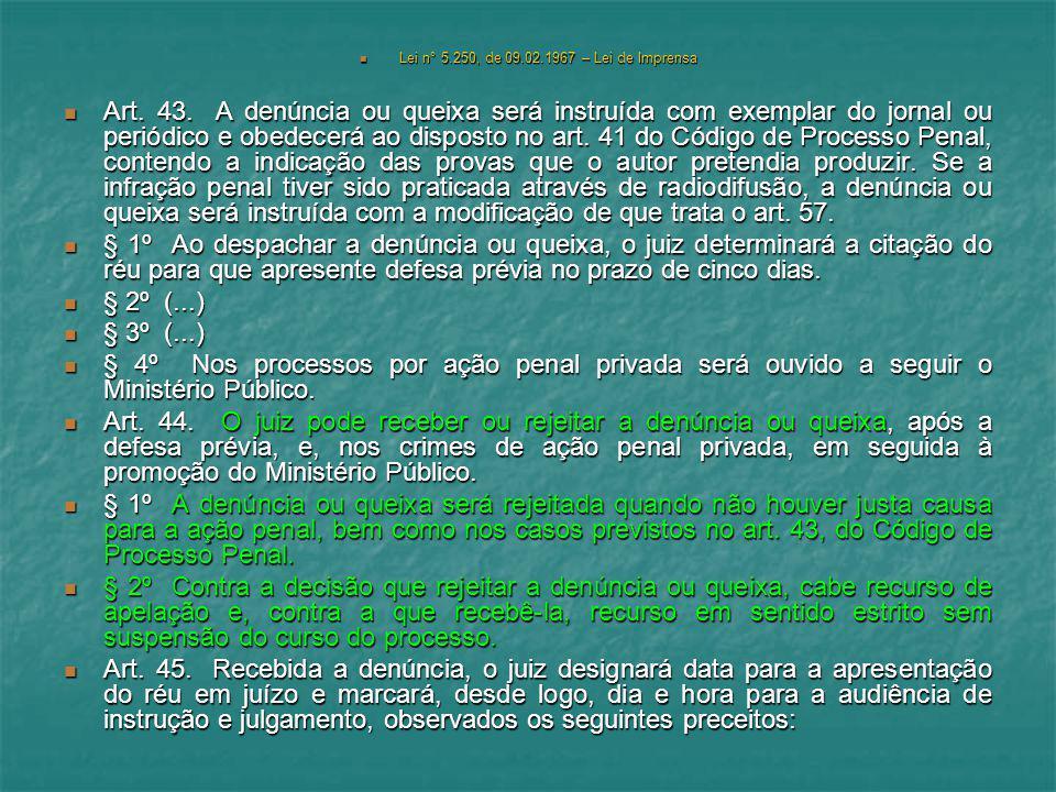 Lei n° 5.250, de 09.02.1967 – Lei de Imprensa Lei n° 5.250, de 09.02.1967 – Lei de Imprensa Art. 43. A denúncia ou queixa será instruída com exemplar