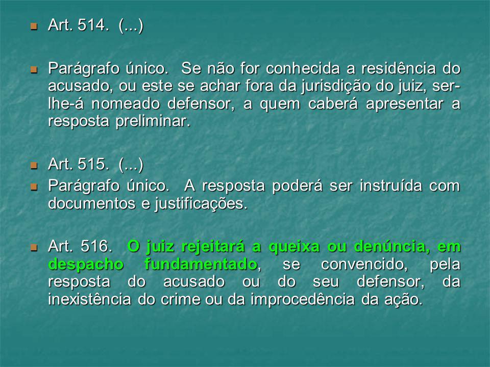 Art. 514. (...) Art. 514. (...) Parágrafo único. Se não for conhecida a residência do acusado, ou este se achar fora da jurisdição do juiz, ser- lhe-á