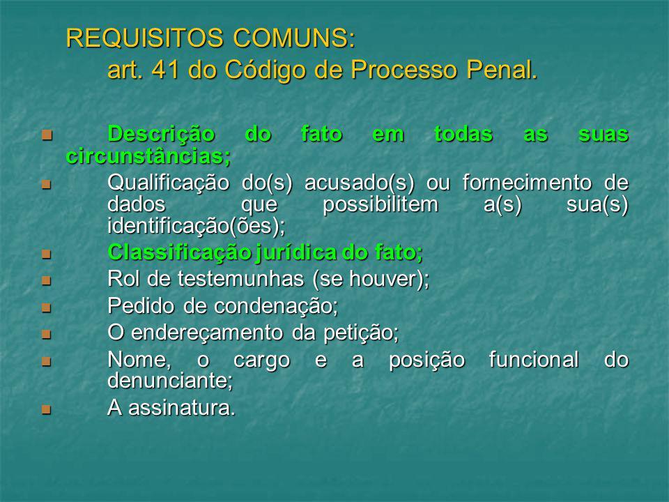 REQUISITOS COMUNS: art. 41 do Código de Processo Penal. Descrição do fato em todas as suas circunstâncias; Descrição do fato em todas as suas circunst