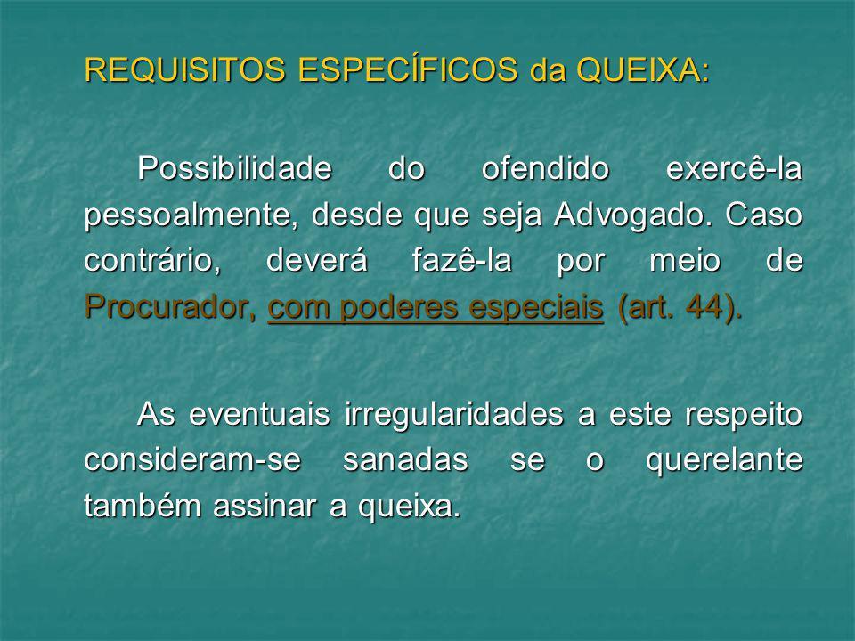 REQUISITOS ESPECÍFICOS da QUEIXA: Possibilidade do ofendido exercê-la pessoalmente, desde que seja Advogado. Caso contrário, deverá fazê-la por meio d