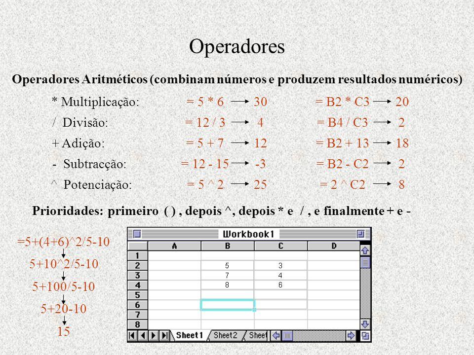 Operadores Operadores Aritméticos (combinam números e produzem resultados numéricos) * Multiplicação:= 5 * 630= B2 * C320 / Divisão:= 12 / 34= B4 / C32 + Adição:= 5 + 712= B2 + 1318 - Subtracção:= 12 - 15-3= B2 - C22 ^ Potenciação:= 5 ^ 225= 2 ^ C28 Prioridades: =5+(4+6)^2/5-10 primeiro ( ) 5+10^2/5-10, depois ^ 5+100/5-10, depois * e / 5+20-10, e finalmente + e - 15