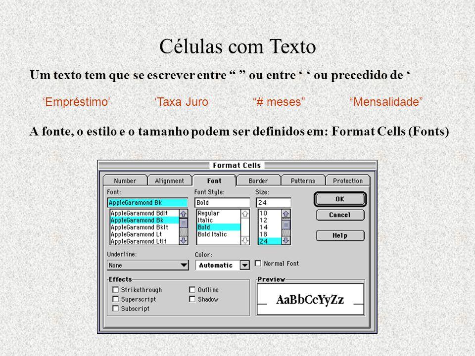 Células com Texto Um texto tem que se escrever entre ou entre ' ' ou precedido de ' Mensalidade 'Empréstimo''Taxa Juro # meses A fonte, o estilo e o tamanho podem ser definidos em: Format Cells (Fonts)