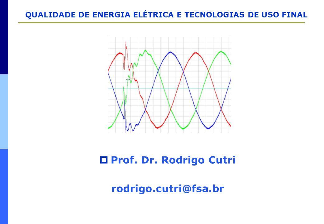 QUALIDADE DE ENERGIA ELÉTRICA E TECNOLOGIAS DE USO FINAL  Prof. Dr. Rodrigo Cutri rodrigo.cutri@fsa.br