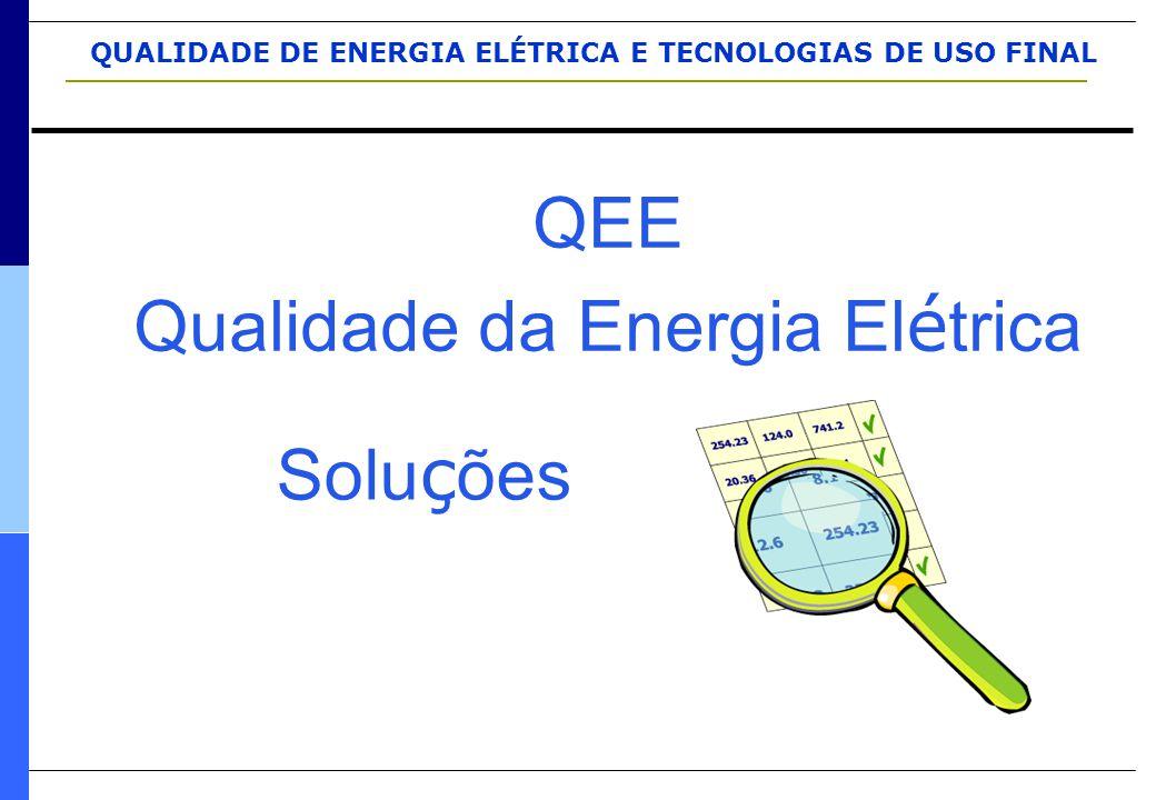 QUALIDADE DE ENERGIA ELÉTRICA E TECNOLOGIAS DE USO FINAL QEE Qualidade da Energia El é trica Solu ç ões