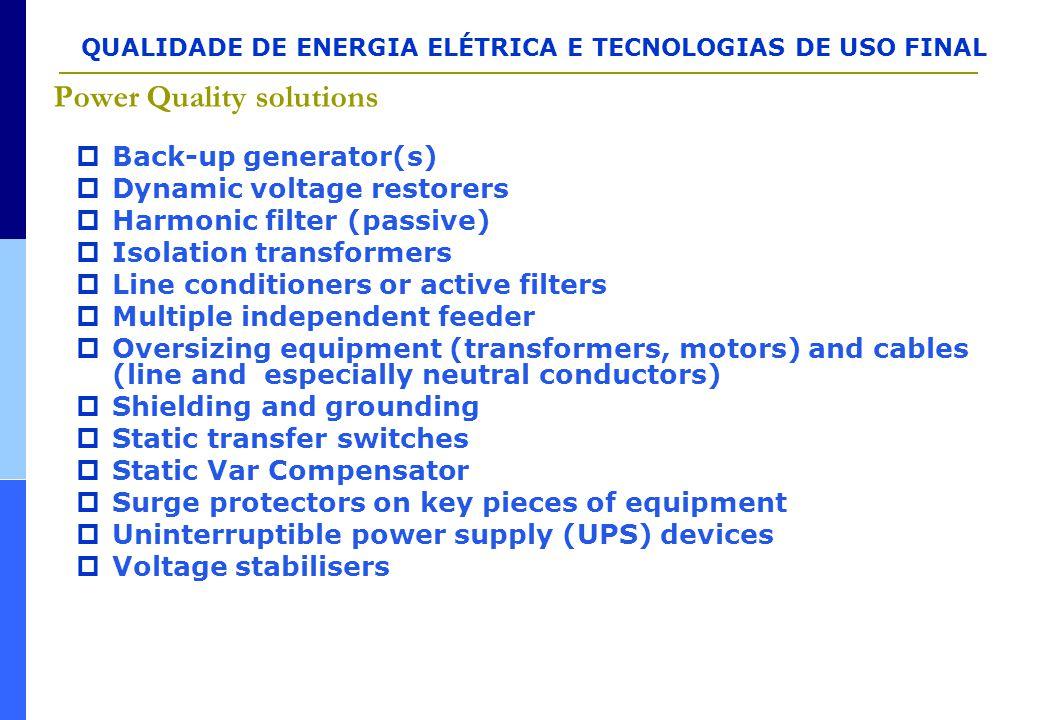 QUALIDADE DE ENERGIA ELÉTRICA E TECNOLOGIAS DE USO FINAL Power Quality solutions  Back-up generator(s)  Dynamic voltage restorers  Harmonic filter
