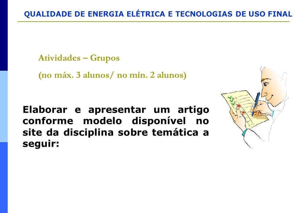 QUALIDADE DE ENERGIA ELÉTRICA E TECNOLOGIAS DE USO FINAL Atividades – Grupos (no máx. 3 alunos/ no mín. 2 alunos) Elaborar e apresentar um artigo conf