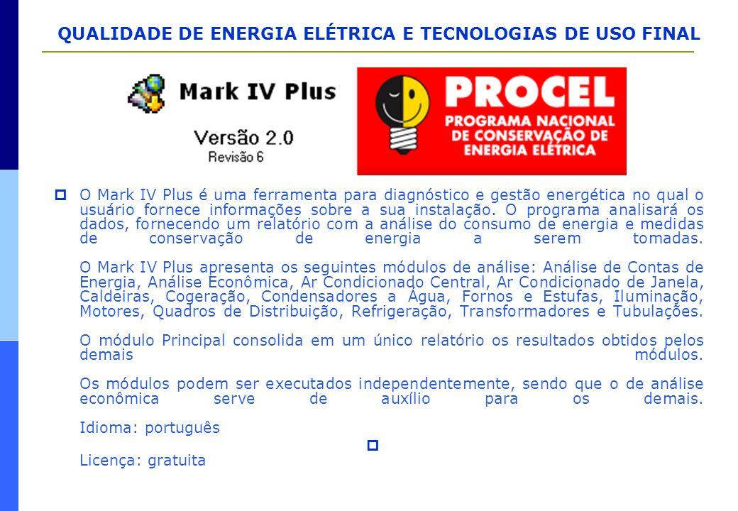 QUALIDADE DE ENERGIA ELÉTRICA E TECNOLOGIAS DE USO FINAL  O Mark IV Plus é uma ferramenta para diagnóstico e gestão energética no qual o usuário forn