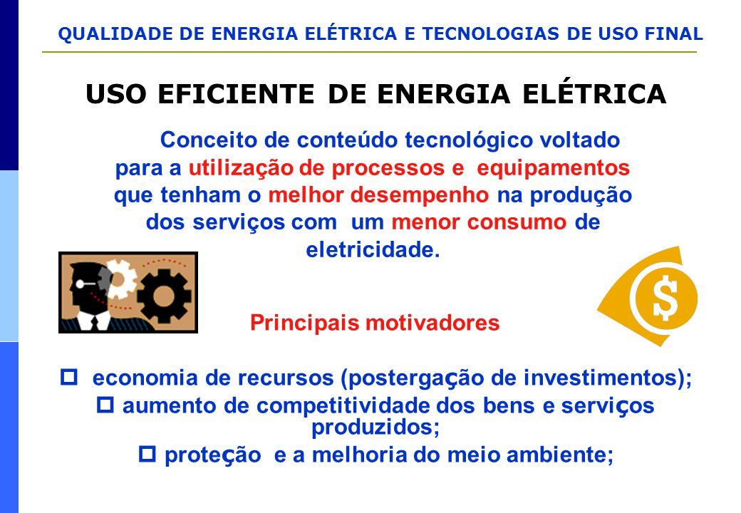 QUALIDADE DE ENERGIA ELÉTRICA E TECNOLOGIAS DE USO FINAL Conceito de conteúdo tecnológico voltado para a utilização de processos e equipamentos que te