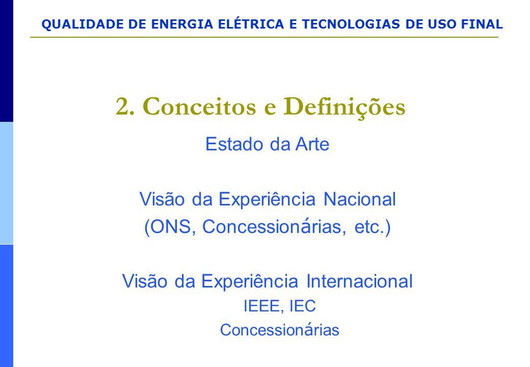 QUALIDADE DE ENERGIA ELÉTRICA E TECNOLOGIAS DE USO FINAL 2. Conceitos e Definições Estado da Arte Visão da Experiência Nacional (ONS, Concession á ria