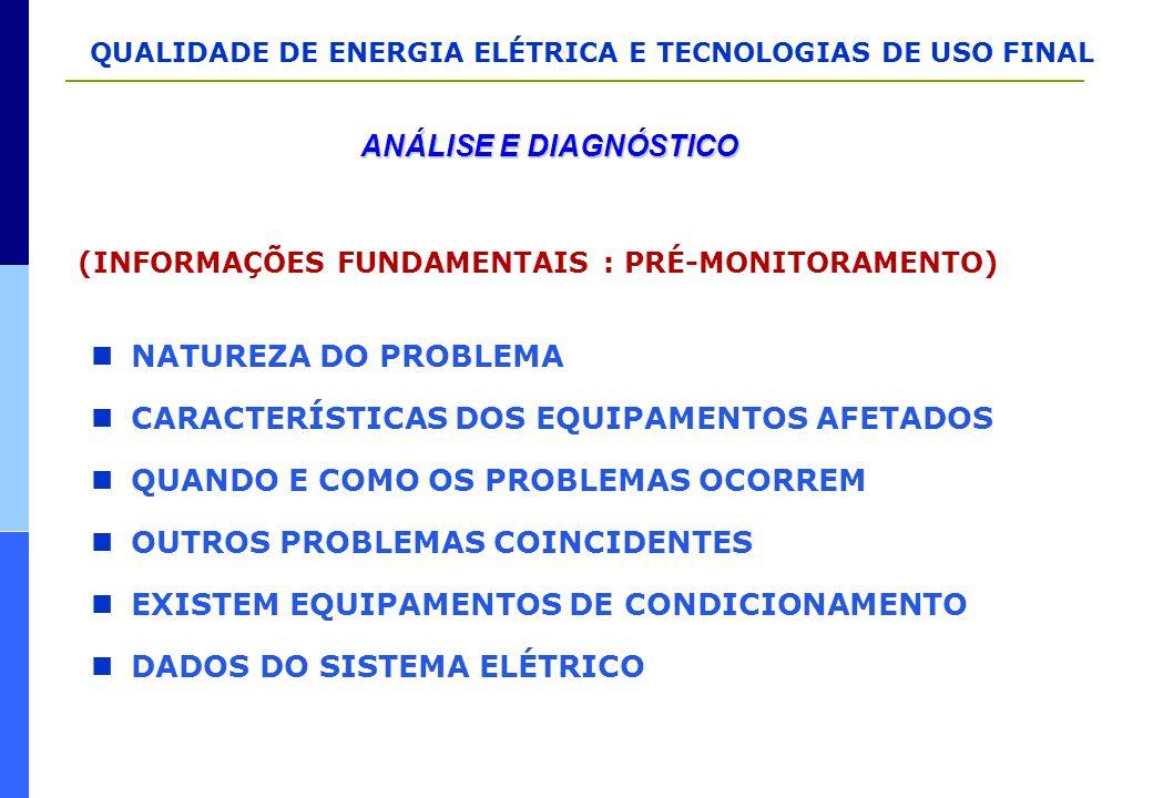 QUALIDADE DE ENERGIA ELÉTRICA E TECNOLOGIAS DE USO FINAL ANÁLISE E DIAGNÓSTICO (INFORMAÇÕES FUNDAMENTAIS : PRÉ-MONITORAMENTO) NATUREZA DO PROBLEMA CAR