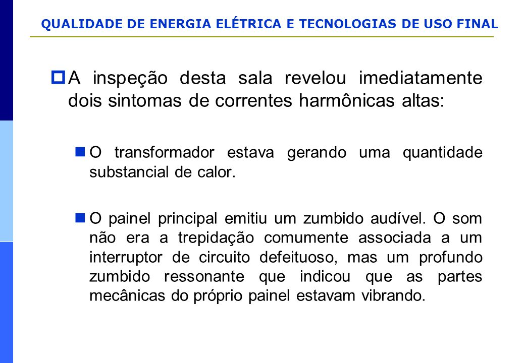 QUALIDADE DE ENERGIA ELÉTRICA E TECNOLOGIAS DE USO FINAL  A inspeção desta sala revelou imediatamente dois sintomas de correntes harmônicas altas: O