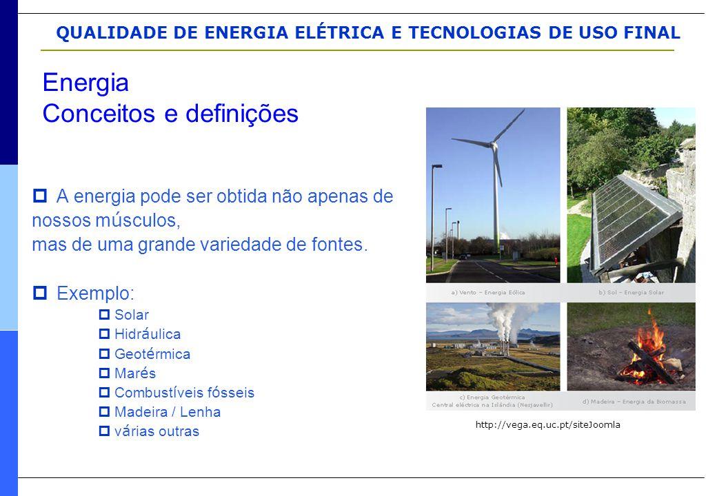 QUALIDADE DE ENERGIA ELÉTRICA E TECNOLOGIAS DE USO FINAL  A energia pode ser obtida não apenas de nossos m ú sculos, mas de uma grande variedade de f