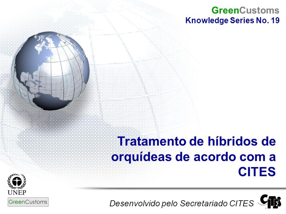 Tratamento de híbridos de orquídeas de acordo com a CITES Desenvolvido pelo Secretariado CITES GreenCustoms Knowledge Series No. 19