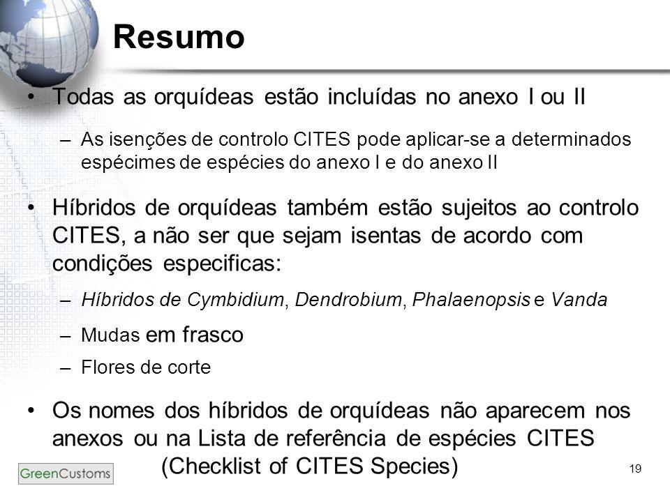 19 Resumo Todas as orquídeas estão incluídas no anexo I ou II –As isenções de controlo CITES pode aplicar-se a determinados espécimes de espécies do a