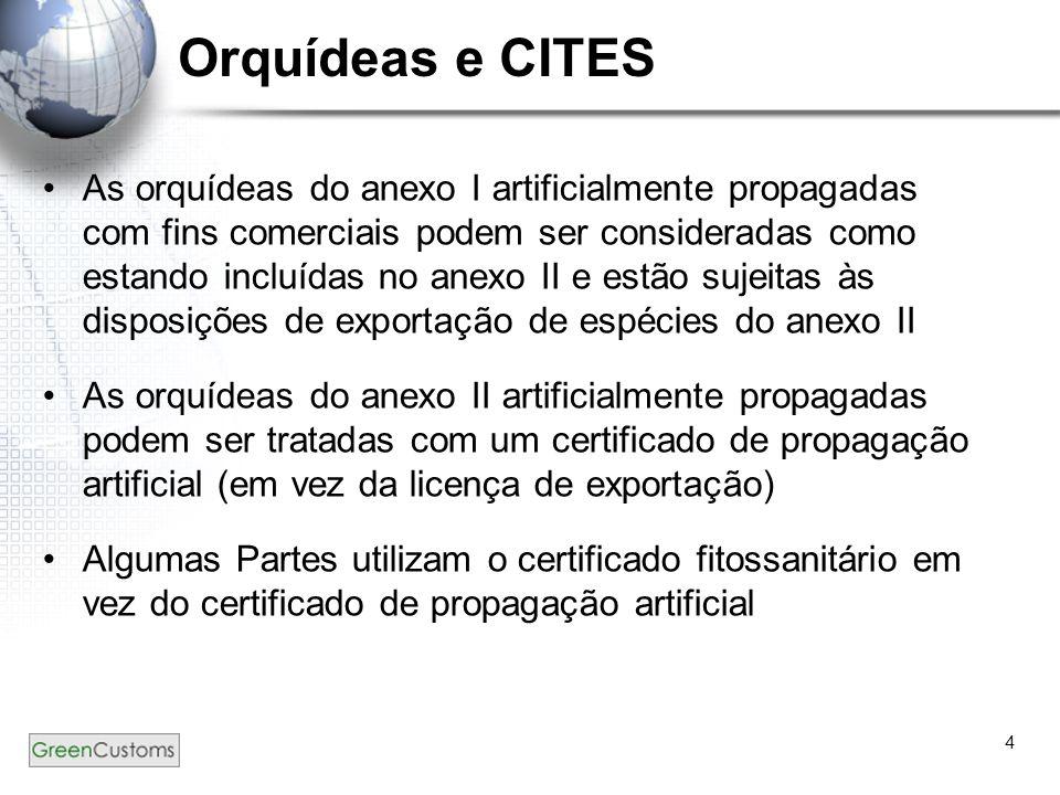 4 Orquídeas e CITES As orquídeas do anexo I artificialmente propagadas com fins comerciais podem ser consideradas como estando incluídas no anexo II e
