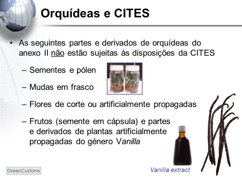 5 Orquídeas e CITES As seguintes partes e derivados de orquídeas do anexo II não estão sujeitas às disposições da CITES –Sementes e pólen –Mudas em fr