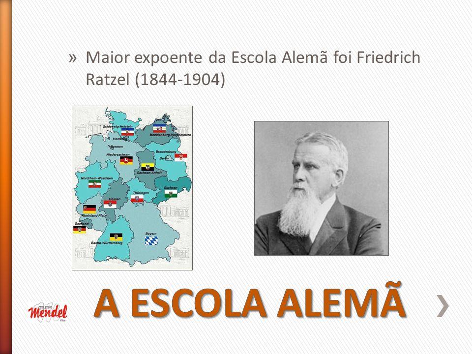 » Maior expoente da Escola Alemã foi Friedrich Ratzel (1844-1904)