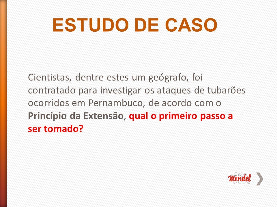 Cientistas, dentre estes um geógrafo, foi contratado para investigar os ataques de tubarões ocorridos em Pernambuco, de acordo com o Princípio da Extensão, qual o primeiro passo a ser tomado.