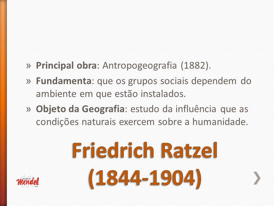 » Principal obra: Antropogeografia (1882).